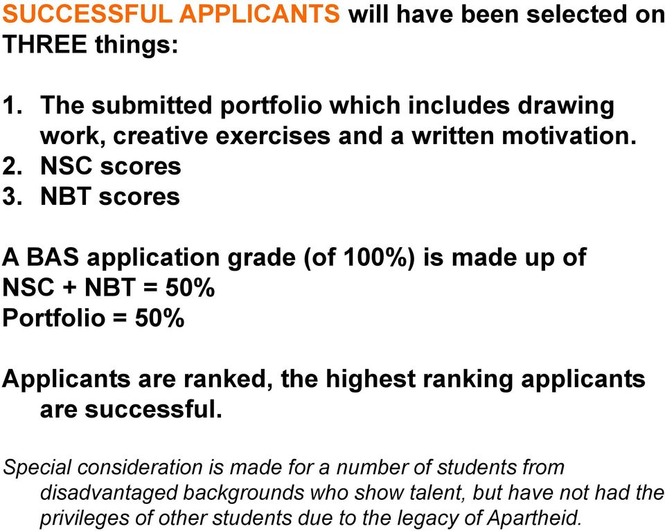 NBT scores A BAS application grade (of 100%) is made up of NSC + NBT = 50% Portfolio = 50% Applicants are ranked, the highest
