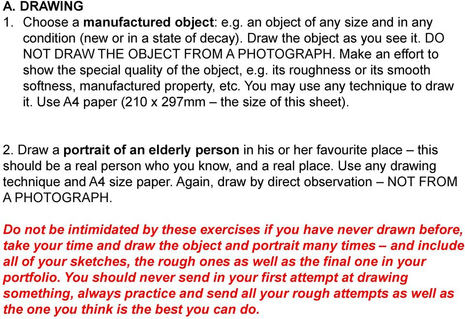 Use A4 paper (210 x 297mm the size of this sheet). 2. Draw a portrait of an elderly person in his or her favourite place this should be a real person who you know, and a real place.
