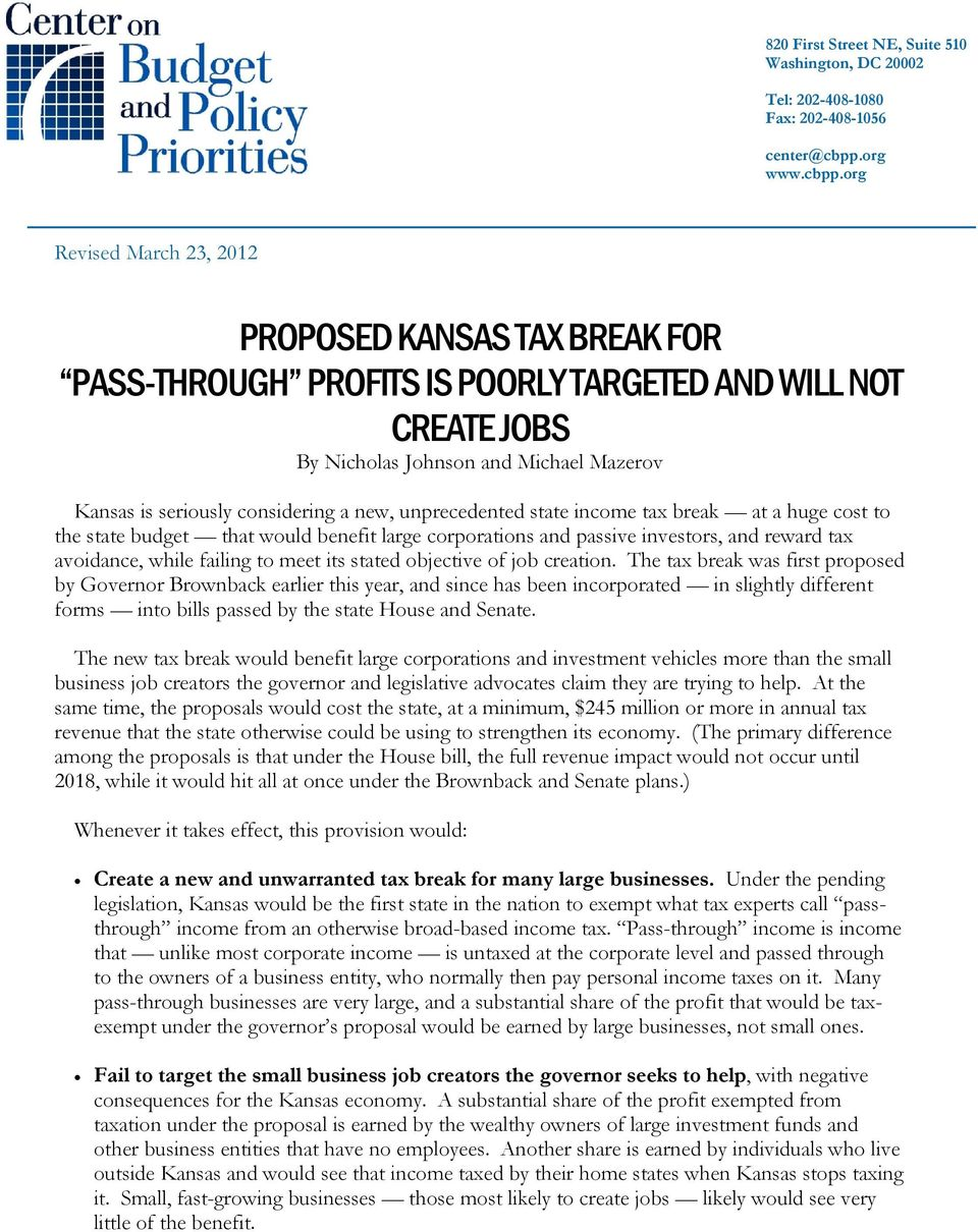 org Revised March 23, 2012 PROPOSED KANSAS TAX BREAK FOR PASS-THROUGH PROFITS IS POORLY TARGETED AND WILL NOT CREATE JOBS By Nicholas Johnson and Michael Mazerov Kansas is seriously considering a