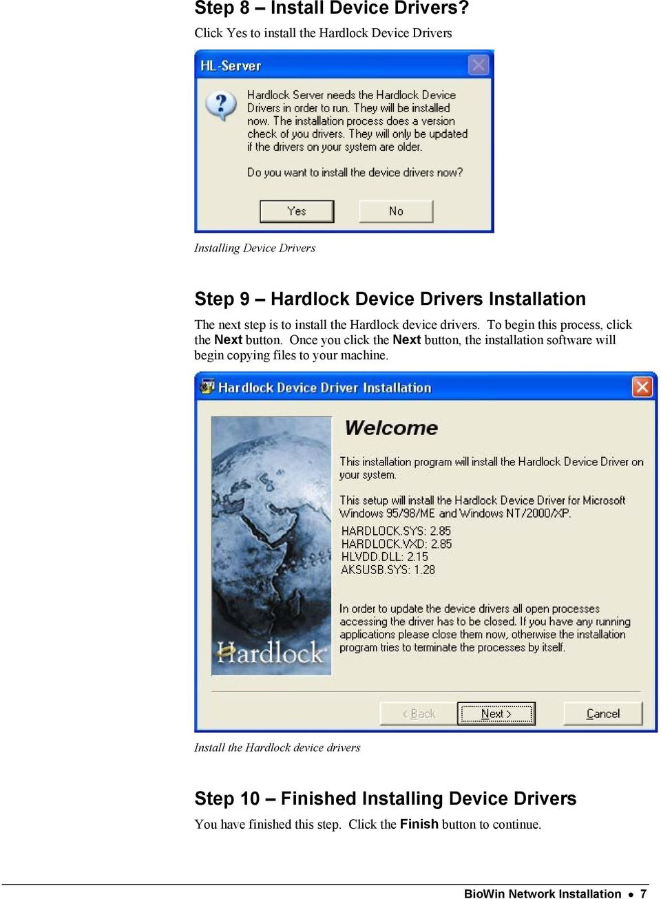 step is to install the Hardlock device drivers. To begin this process, click the Next button.