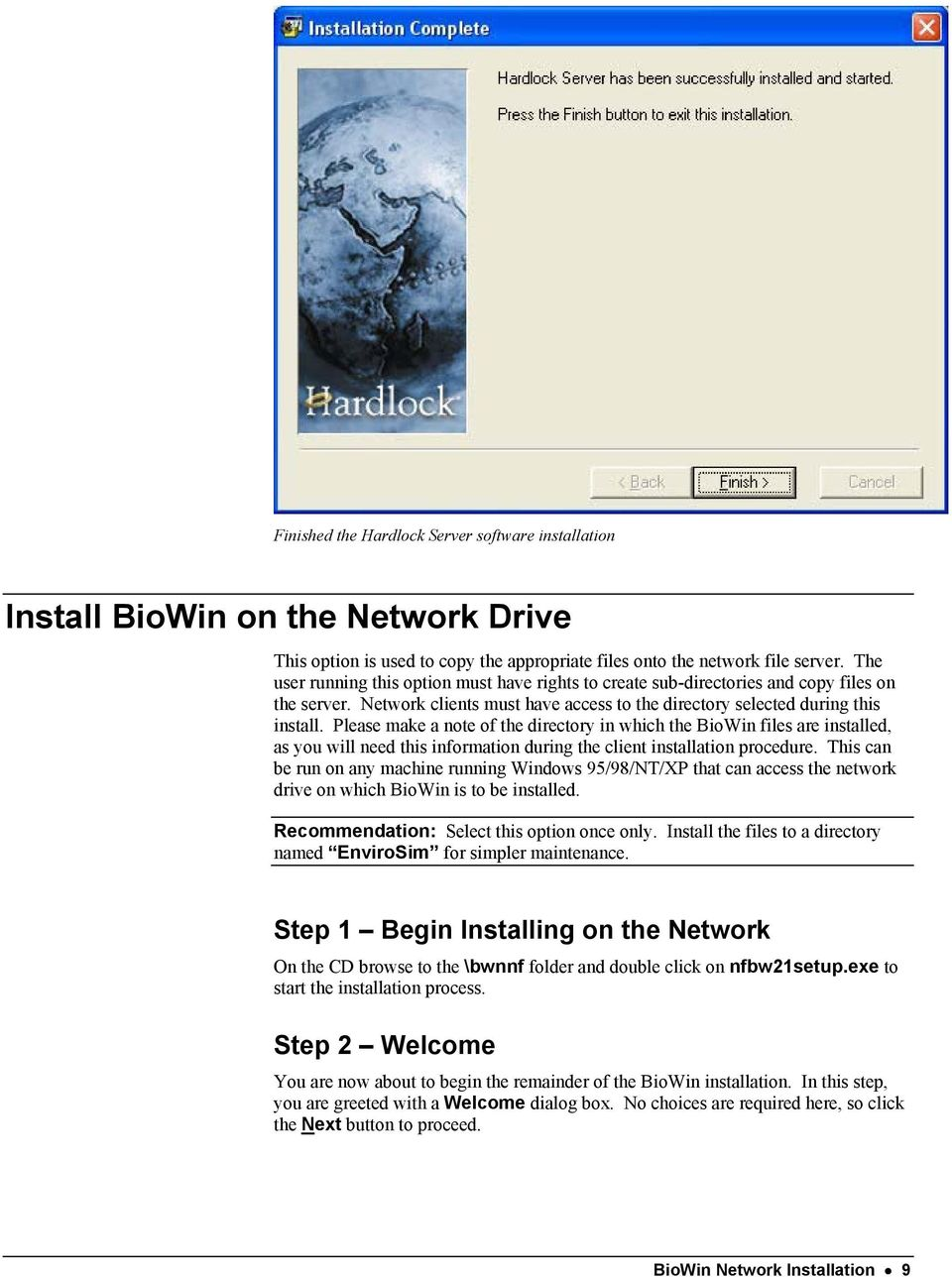Please make a note of the directory in which the BioWin files are installed, as you will need this information during the client installation procedure.
