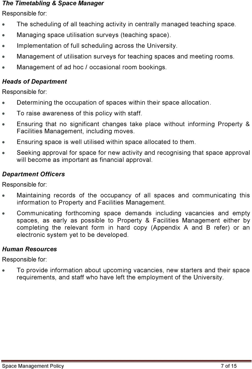 Heads of Department Responsible for: Determining the occupation of spaces within their space allocation. To raise awareness of this policy with staff.