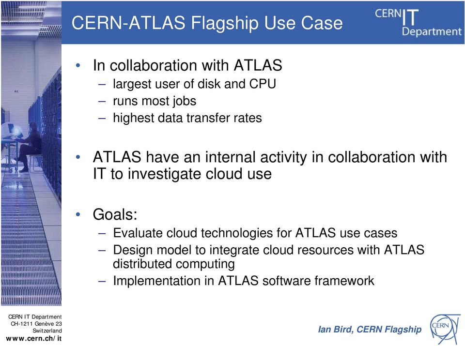 cloud technologies for ATLAS use cases Design model to integrate cloud resources with ATLAS distributed computing