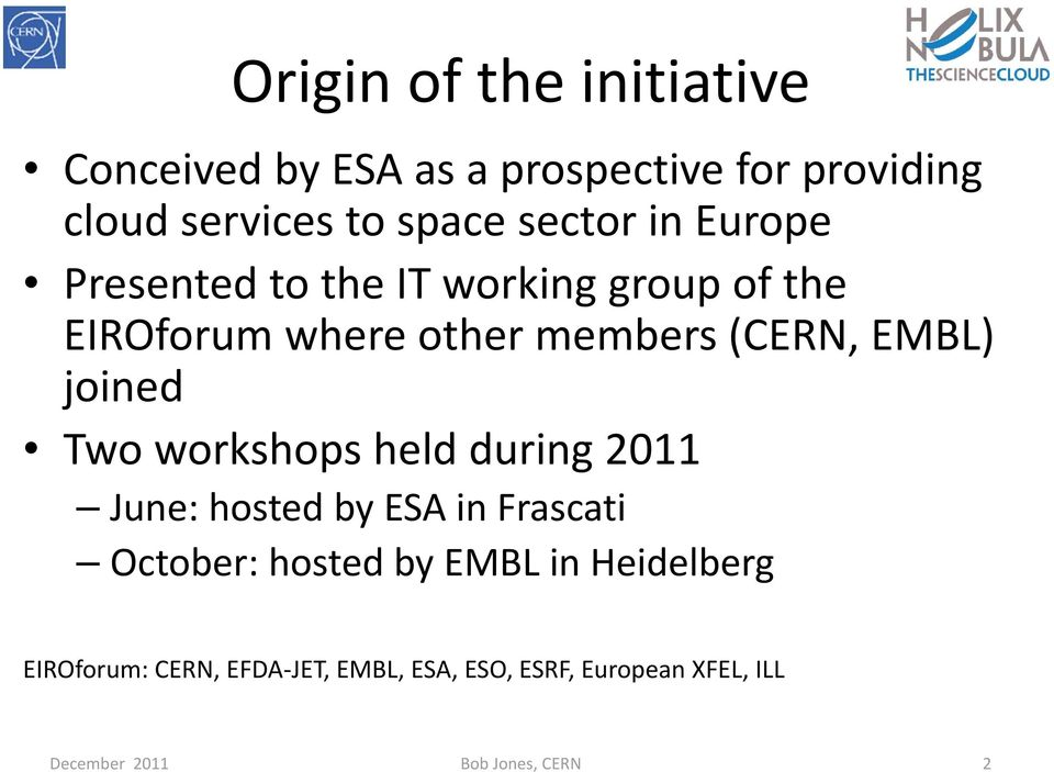 joined Two workshops held during 2011 June: hosted by ESA in Frascati October: hosted by EMBL in