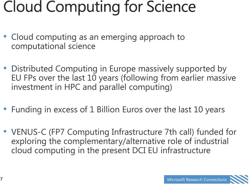 computing) Funding in excess of 1 Billion Euros over the last 10 years VENUS-C (FP7 Computing Infrastructure 7th