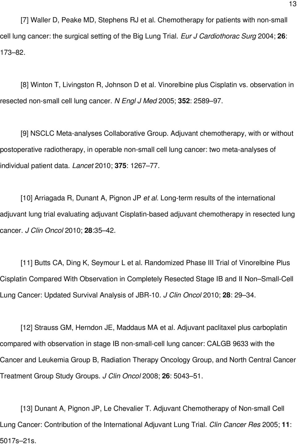 [9] NSCLC Meta-analyses Collaborative Group. Adjuvant chemotherapy, with or without postoperative radiotherapy, in operable non-small cell lung cancer: two meta-analyses of individual patient data.