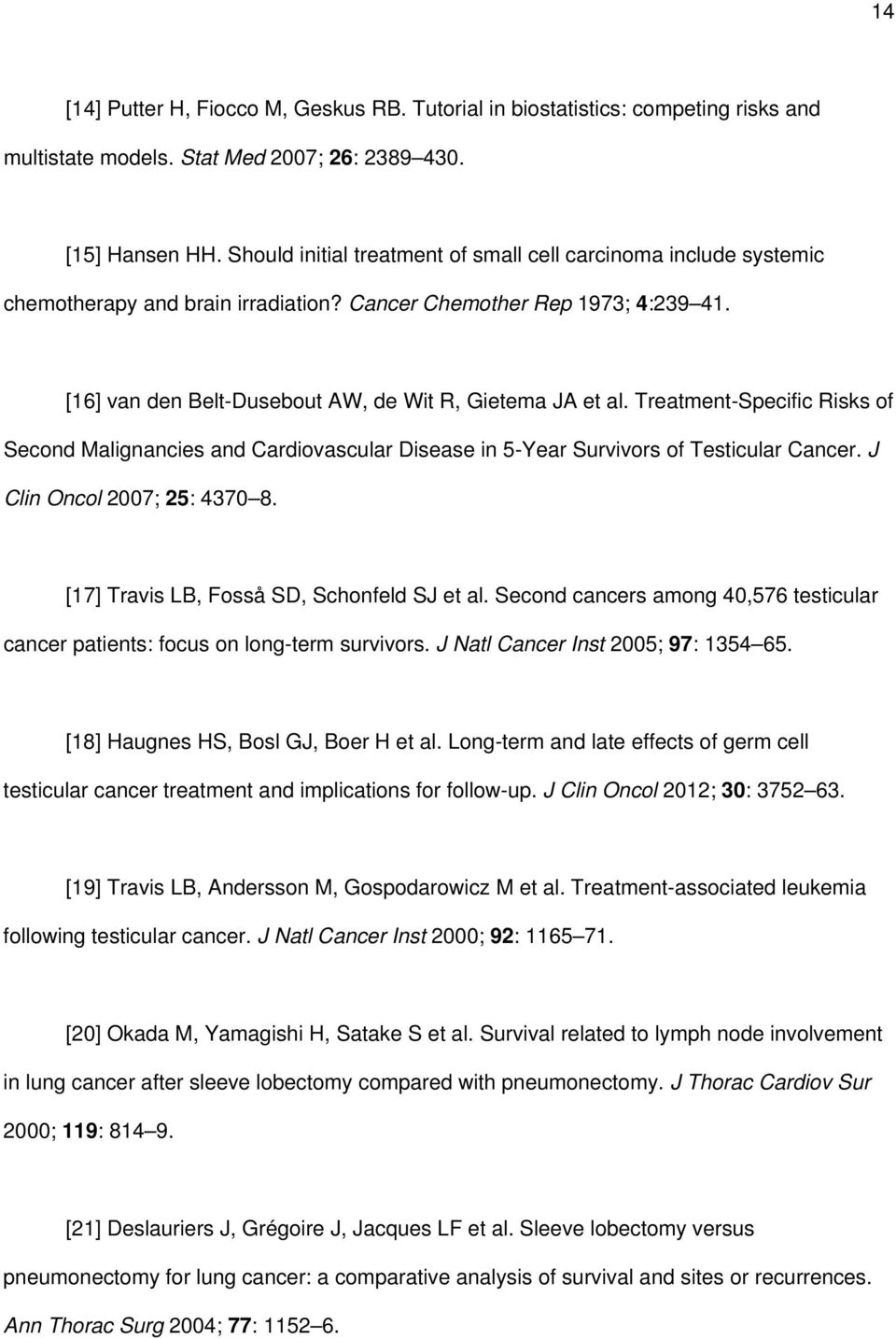 Treatment-Specific Risks of Second Malignancies and Cardiovascular Disease in 5-Year Survivors of Testicular Cancer. J Clin Oncol 2007; 25: 4370 8. [17] Travis LB, Fosså SD, Schonfeld SJ et al.