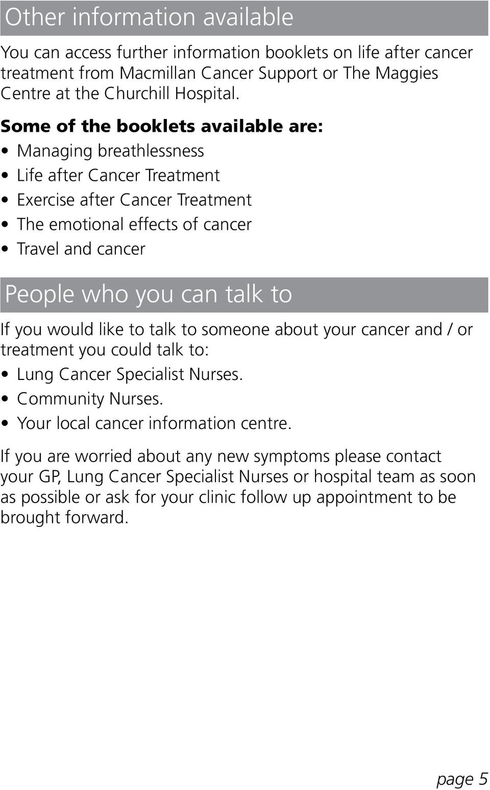 talk to If you would like to talk to someone about your cancer and / or treatment you could talk to: Lung Cancer Specialist Nurses. Community Nurses. Your local cancer information centre.