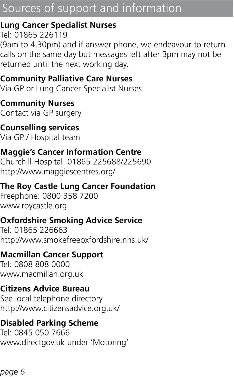 Community Palliative Care Nurses Via GP or Lung Cancer Specialist Nurses Community Nurses Contact via GP surgery Counselling services Via GP / Hospital team Maggie s Cancer Information Centre