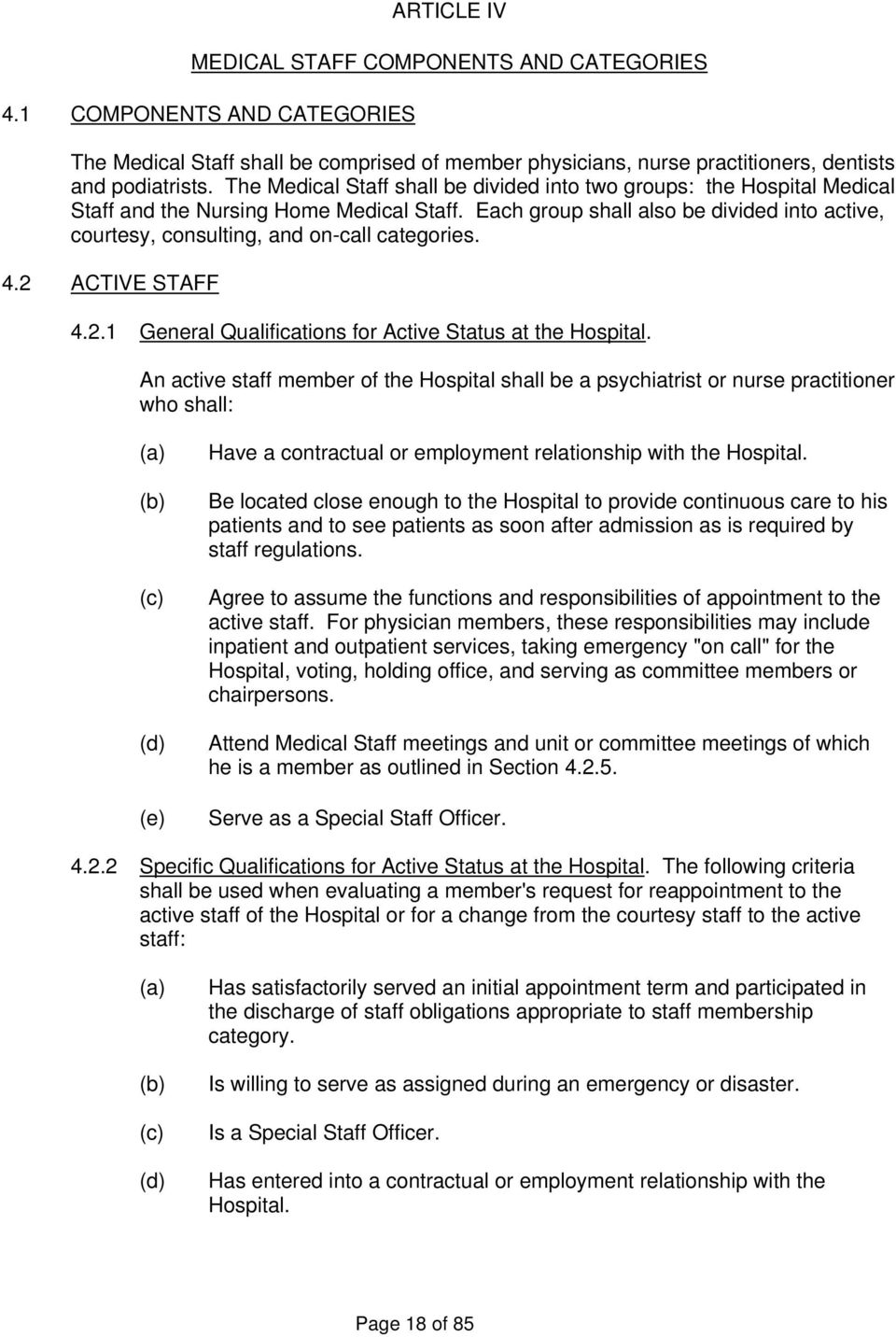 Each group shall also be divided into active, courtesy, consulting, and on-call categories. 4.2 ACTIVE STAFF 4.2.1 General Qualifications for Active Status at the Hospital.