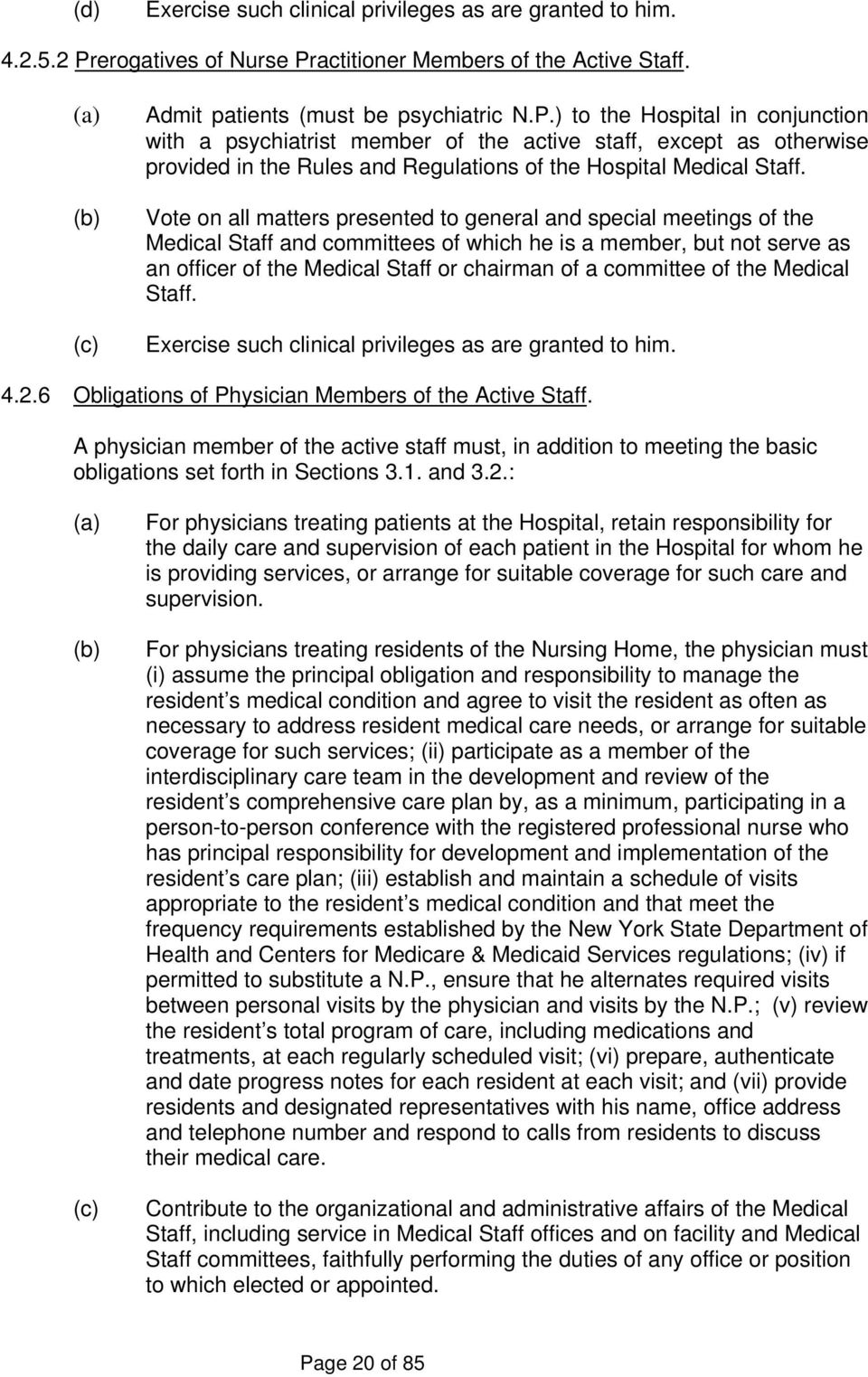 Vote on all matters presented to general and special meetings of the Medical Staff and committees of which he is a member, but not serve as an officer of the Medical Staff or chairman of a committee