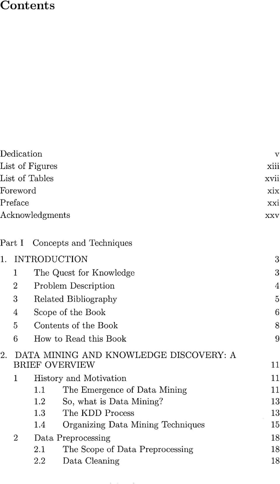 this Book 9 2. DATA MINING AND KNOWLEDGE DISCOVERY: A BRIEF OVERVIEW 11 1 History and Motivation 11 1.1 The Emergence of Data Mining 11 1.