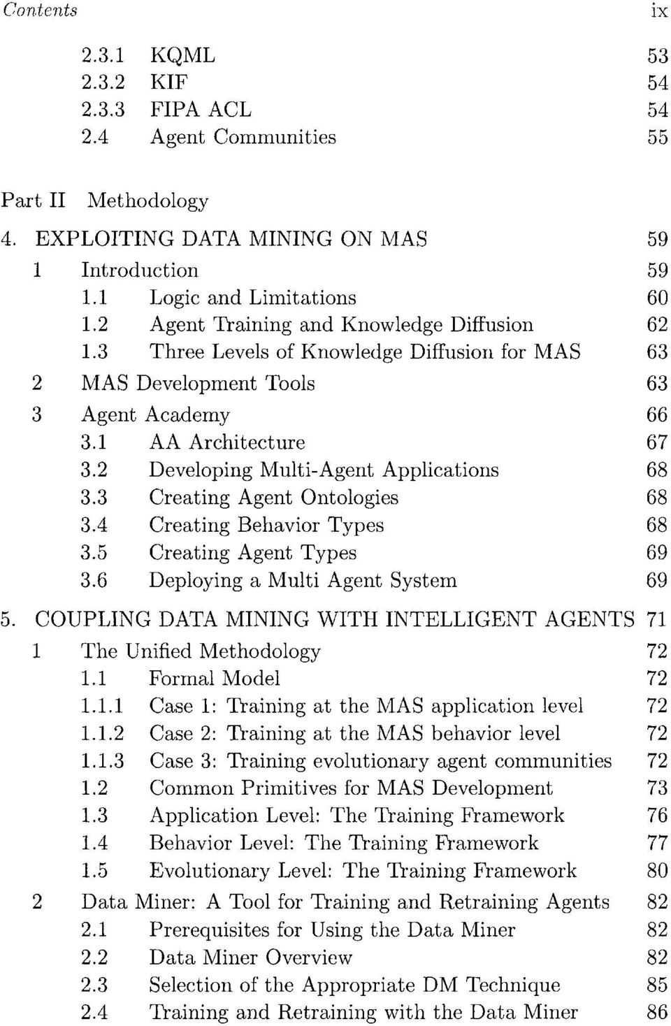 2 Developing Multi-Agent Applications 68 3.3 Creating Agent Ontologies 68 3.4 Creating Behavior Types 68 3.5 Creating Agent Types 69 3.6 Deploying a Multi Agent System 69 5.