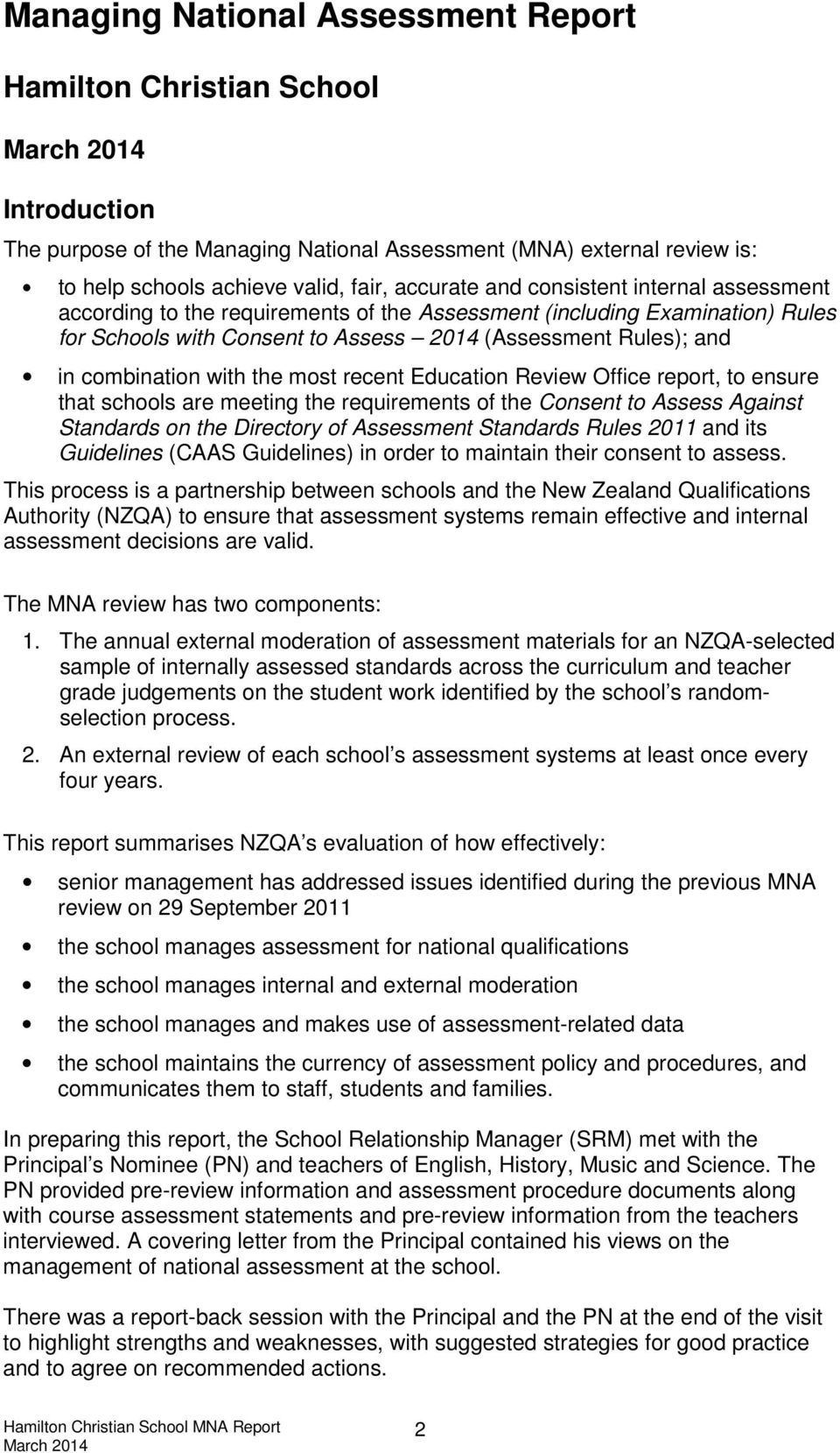 most recent Education Review Office report, to ensure that schools are meeting the requirements of the Consent to Assess Against Standards on the Directory of Assessment Standards Rules 2011 and its