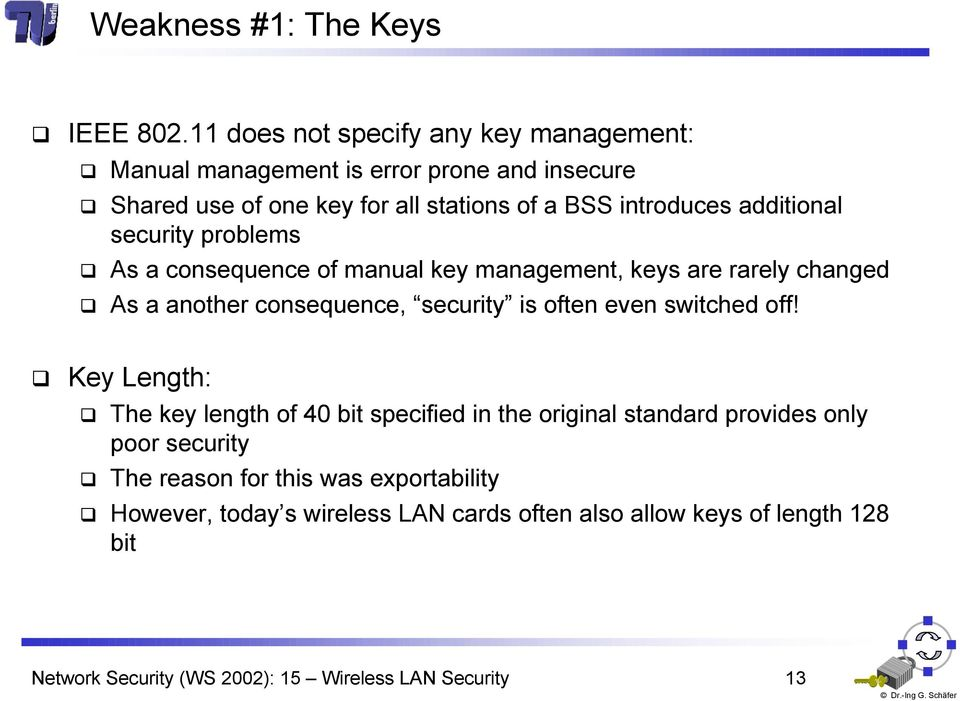 additional security problems As a consequence of manual key management, keys are rarely changed As a another consequence, security is often even