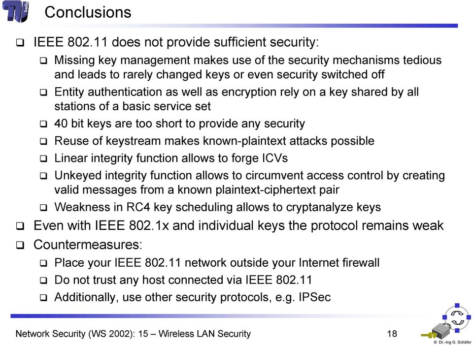 well as encryption rely on a key shared by all stations of a basic service set 40 bit keys are too short to provide any security Reuse of keystream makes known-plaintet attacks possible Linear