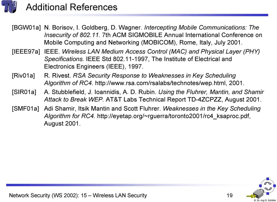 Wireless LAN Medium Access Control MAC and Physical Layer PHY Specifications. IEEE Std 802.11-1997, The Institute of Electrical and Electronics Engineers IEEE, 1997. [Riv01a] R. Rivest.