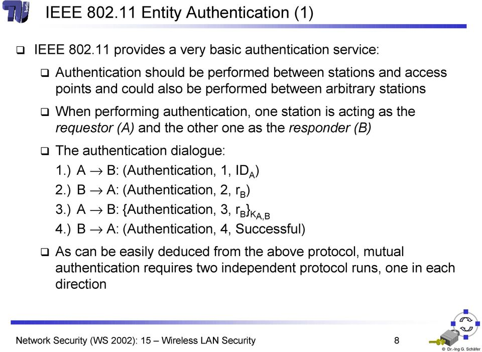 stations When performing authentication, one station is acting as the requestor A and the other one as the responder B The authentication dialogue: 1.