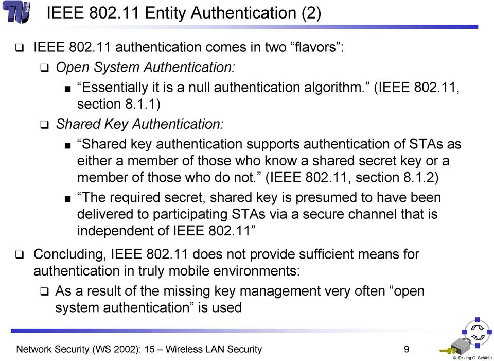 11 does not provide sufficient means for authentication in truly mobile environments: As a result of the missing key management very often open system authentication is used Network Security WS