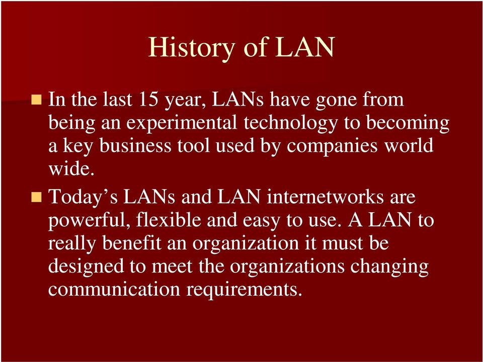 Today s LANs and LAN internetworks are powerful, flexible and easy to use.