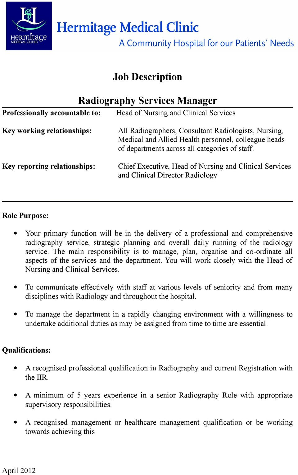 Chief Executive, Head of Nursing and Clinical Services and Clinical Director Radiology Role Purpose: Your primary function will be in the delivery of a professional and comprehensive radiography