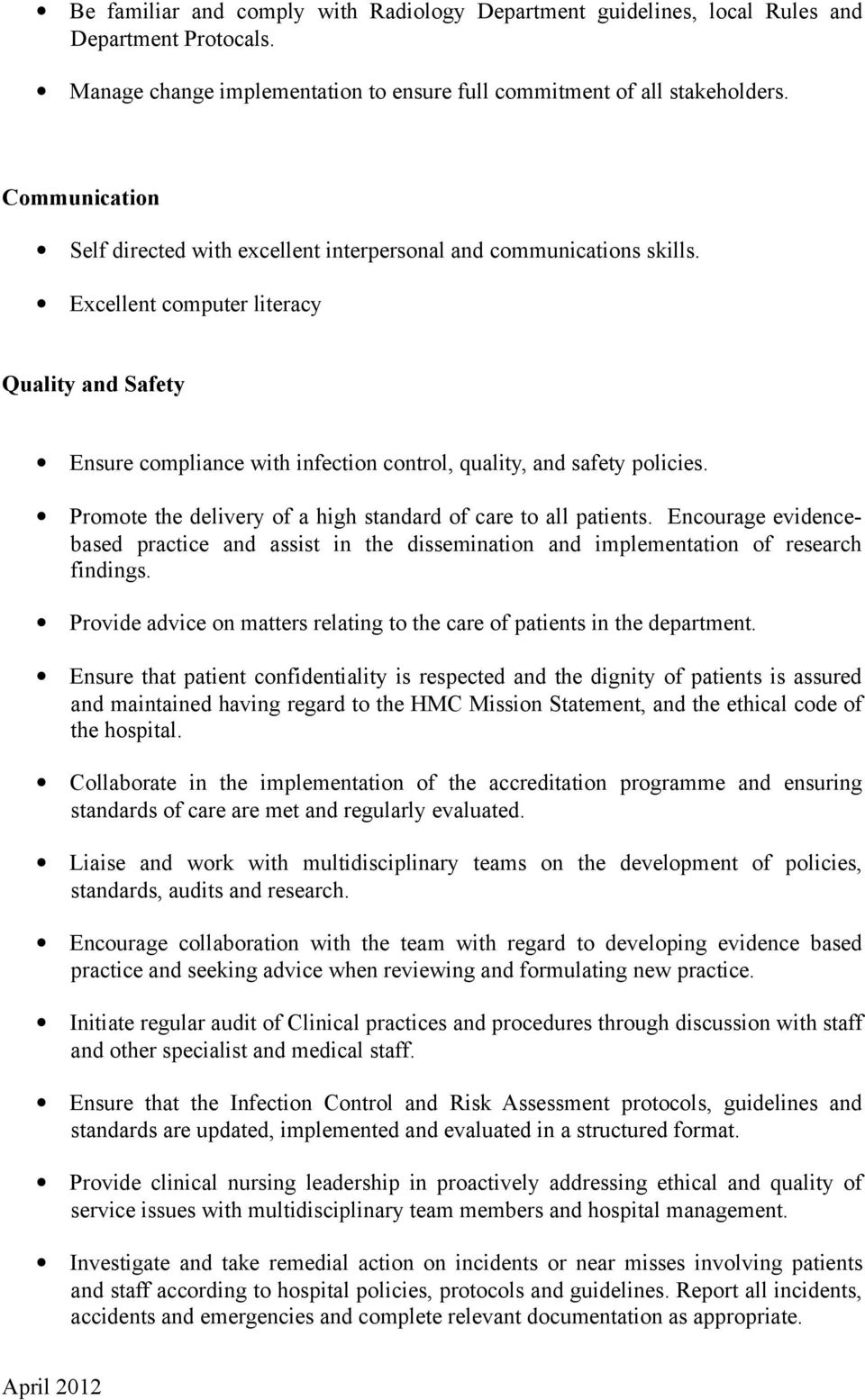 Excellent computer literacy Quality and Safety Ensure compliance with infection control, quality, and safety policies. Promote the delivery of a high standard of care to all patients.