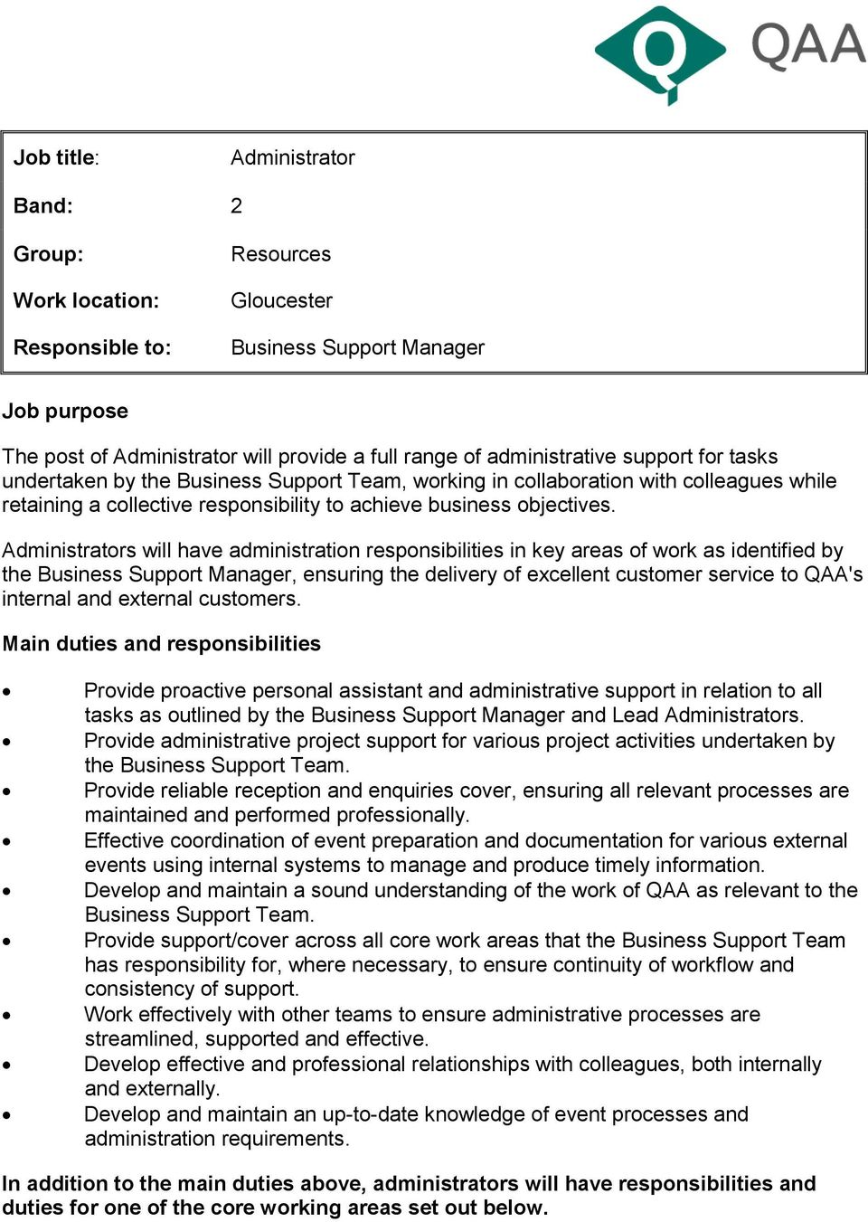 Administrators will have administration responsibilities in key areas of work as identified by the Business Support Manager, ensuring the delivery of excellent customer service to QAA's internal and