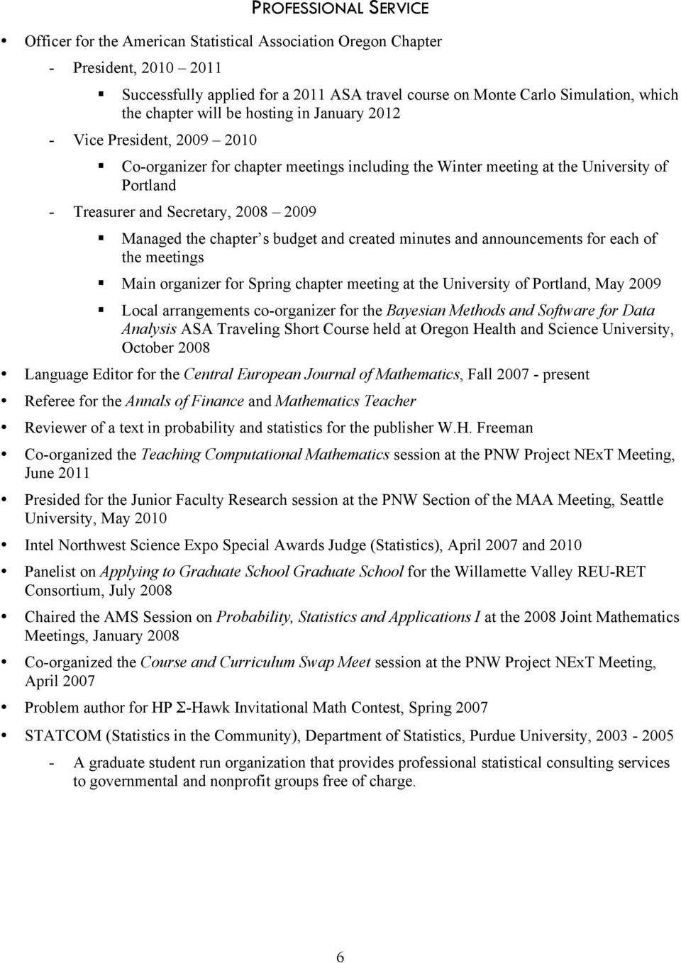 Managed the chapter s budget and created minutes and announcements for each of the meetings Main organizer for Spring chapter meeting at the University of Portland, May 2009 Local arrangements