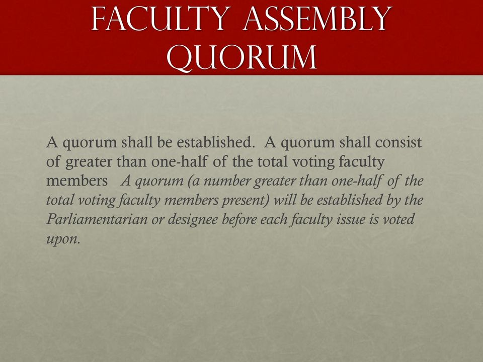 members A quorum (a number greater than one-half of the total voting faculty