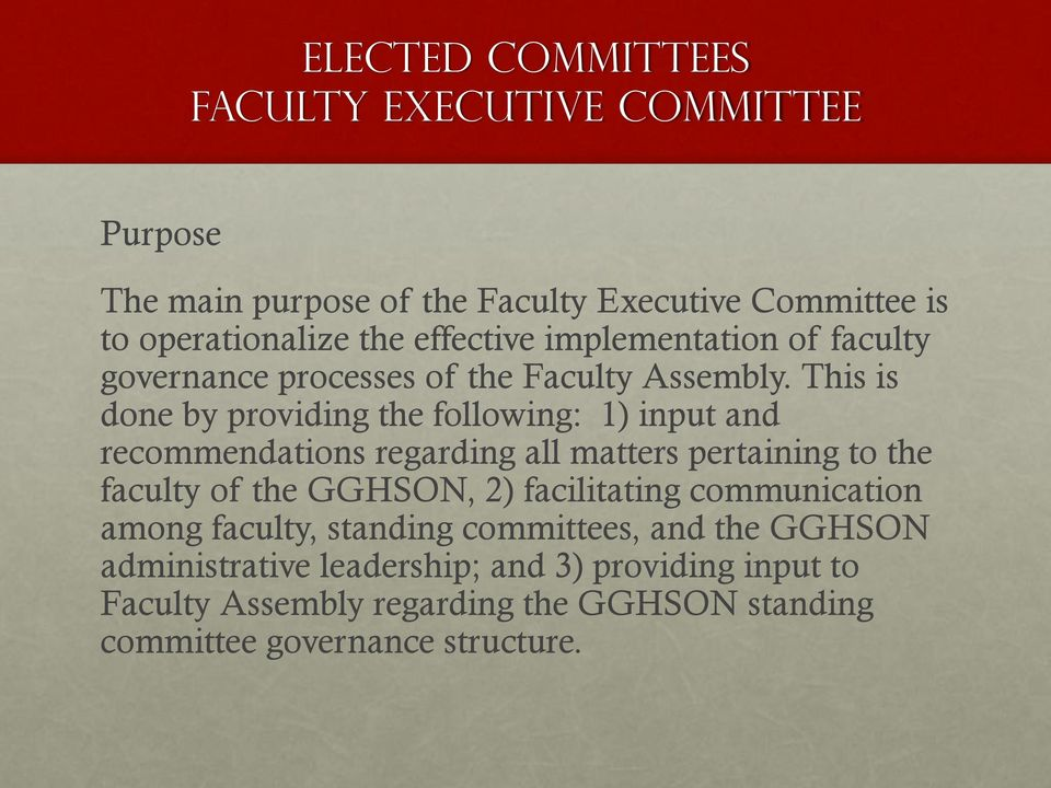This is done by providing the following: 1) input and recommendations regarding all matters pertaining to the faculty of the GGHSON, 2)
