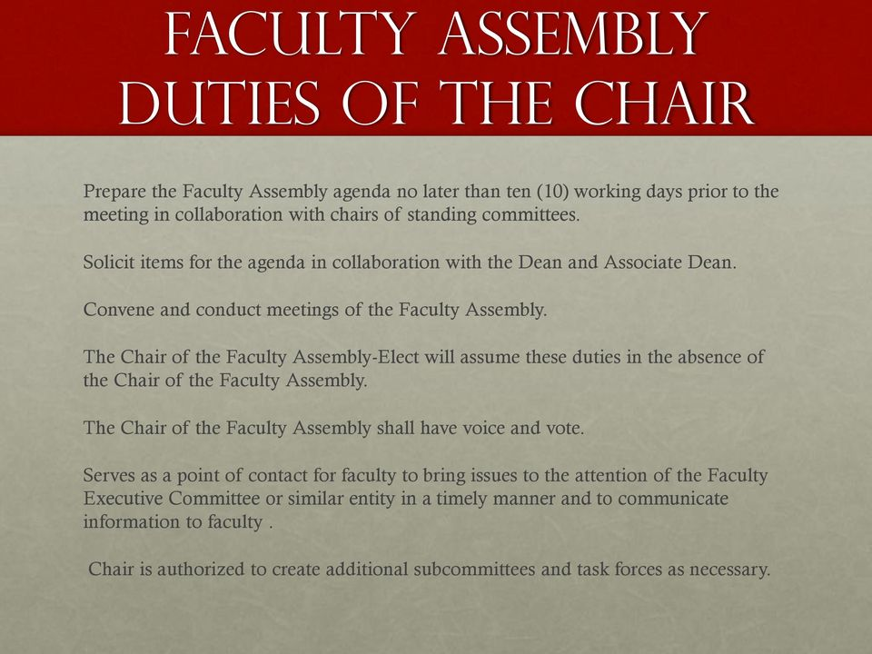 The Chair of the Faculty Assembly-Elect will assume these duties in the absence of the Chair of the Faculty Assembly. The Chair of the Faculty Assembly shall have voice and vote.