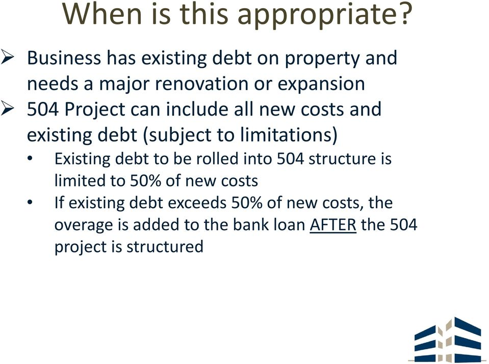 include all new costs and existing debt (subject to limitations) Existing debt to be rolled into