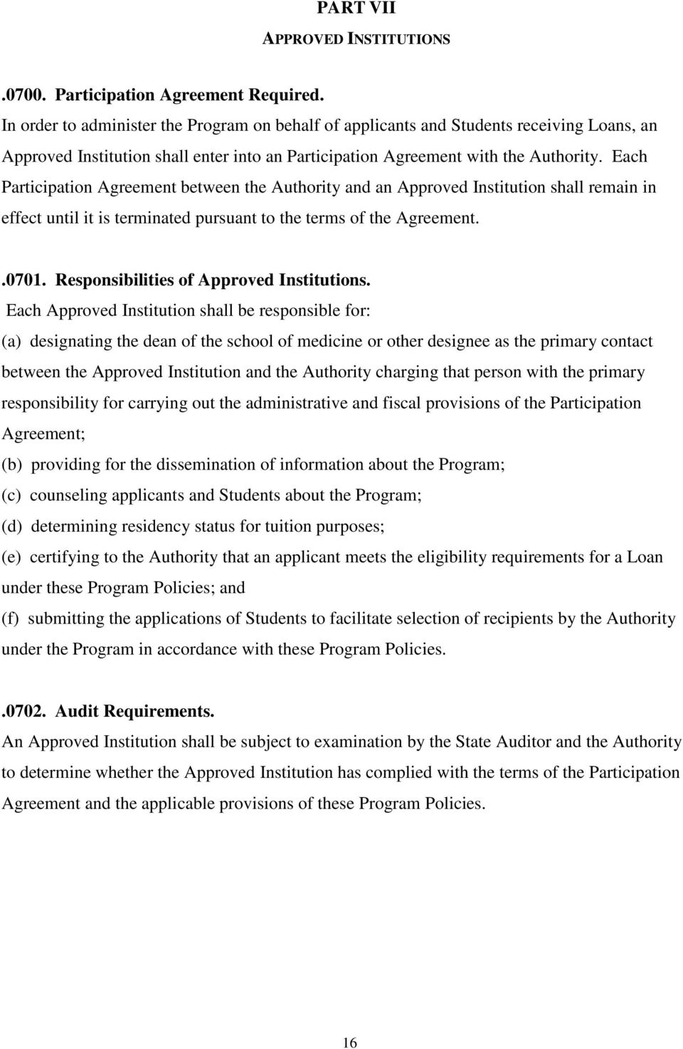 Each Participation Agreement between the Authority and an Approved Institution shall remain in effect until it is terminated pursuant to the terms of the Agreement..0701.