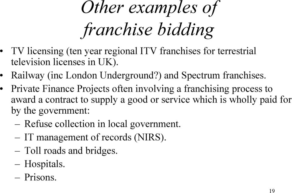 Private Finance Projects often involving a franchising process to award a contract to supply a good or service