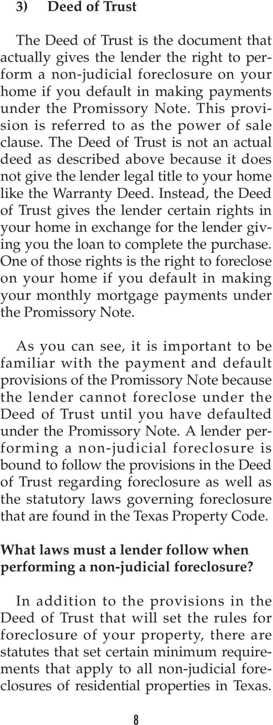 The Deed of Trust is not an actual deed as described above because it does not give the lender legal title to your home like the Warranty Deed.