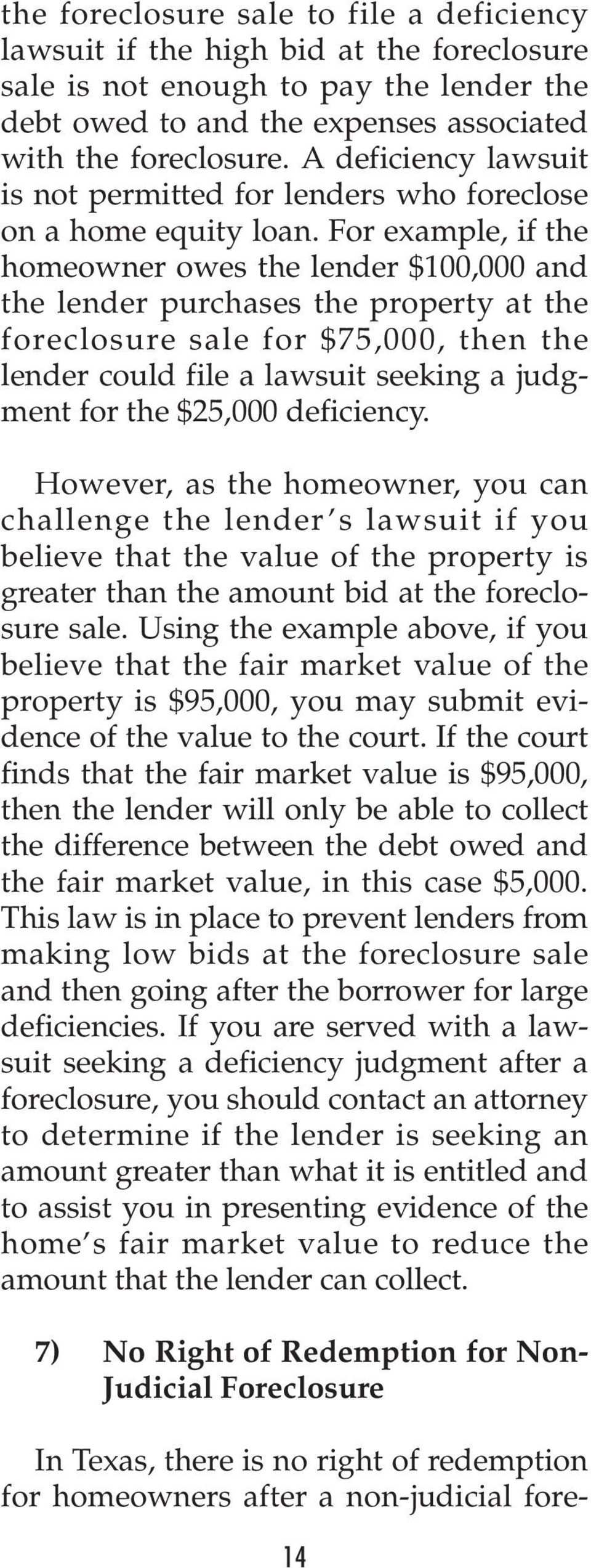 For example, if the homeowner owes the lender $100,000 and the lender purchases the property at the foreclosure sale for $75,000, then the lender could file a lawsuit seeking a judgment for the