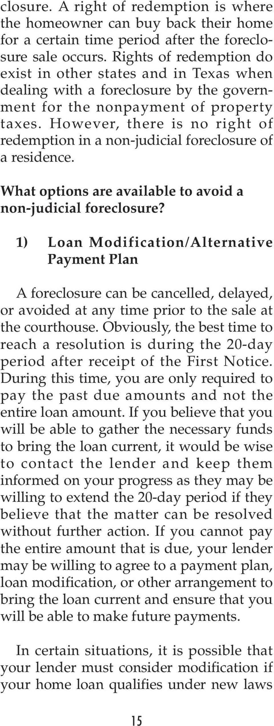 However, there is no right of redemption in a non-judicial foreclosure of a residence. What options are available to avoid a non-judicial foreclosure?