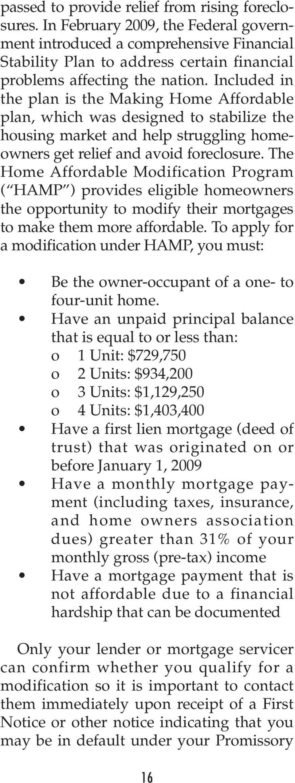 Included in the plan is the Making Home Affordable plan, which was designed to stabilize the housing market and help struggling homeowners get relief and avoid foreclosure.