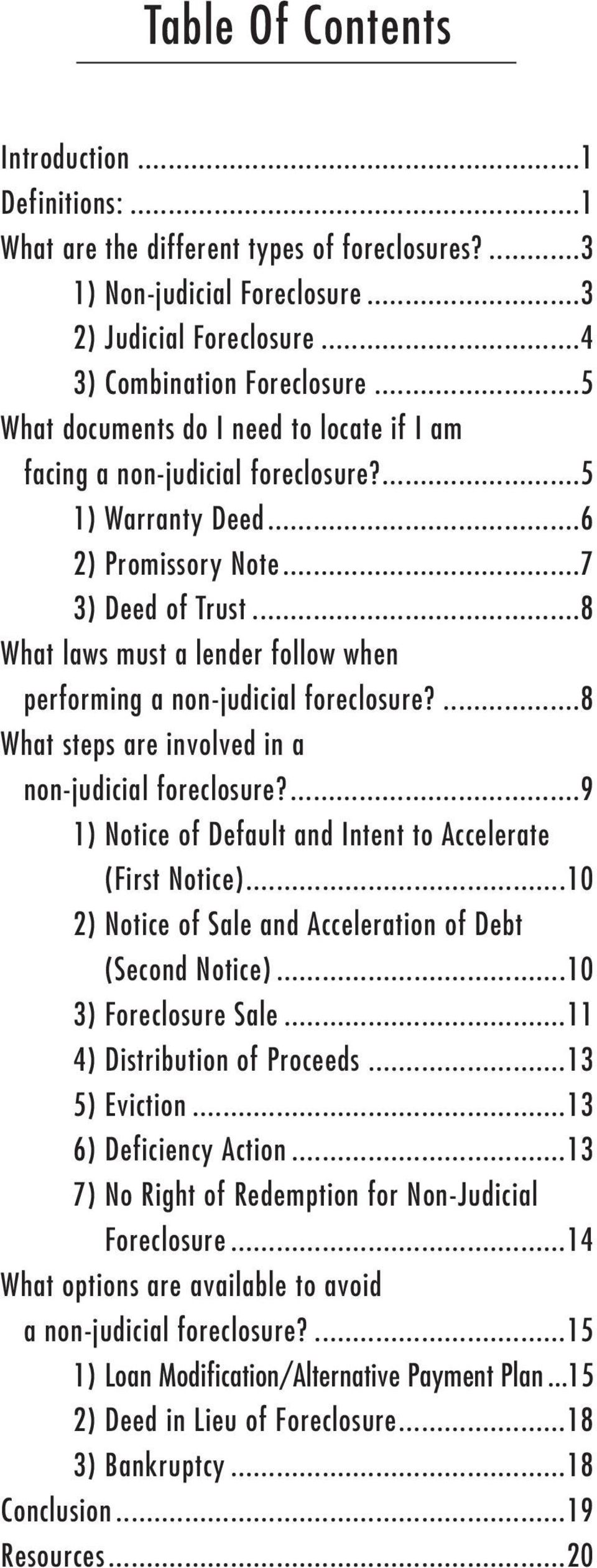 ..8 What laws must a lender follow when performing a non-judicial foreclosure?...8 What steps are involved in a non-judicial foreclosure?...9 1) Notice of Default and Intent to Accelerate (First Notice).