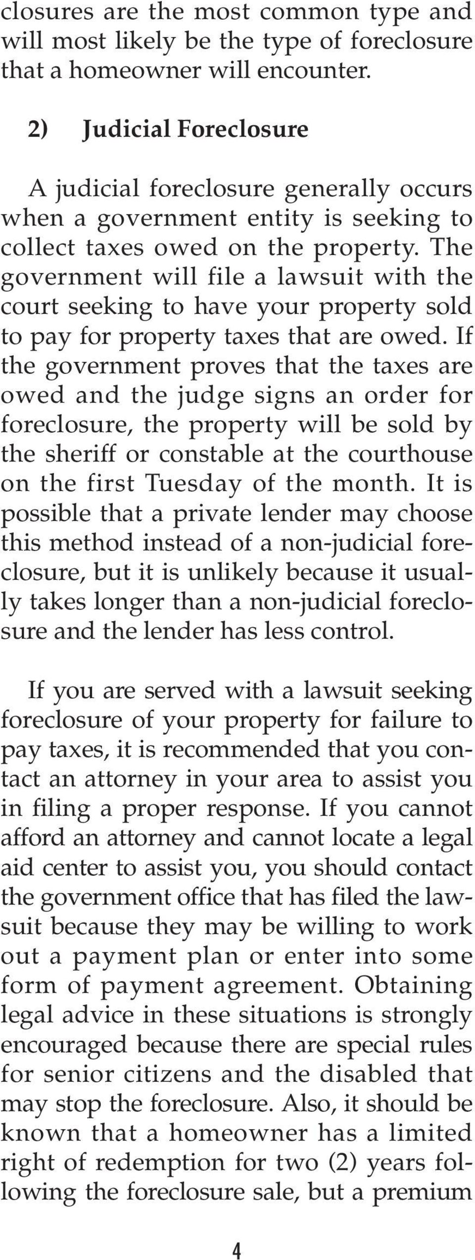 The government will file a lawsuit with the court seeking to have your property sold to pay for property taxes that are owed.