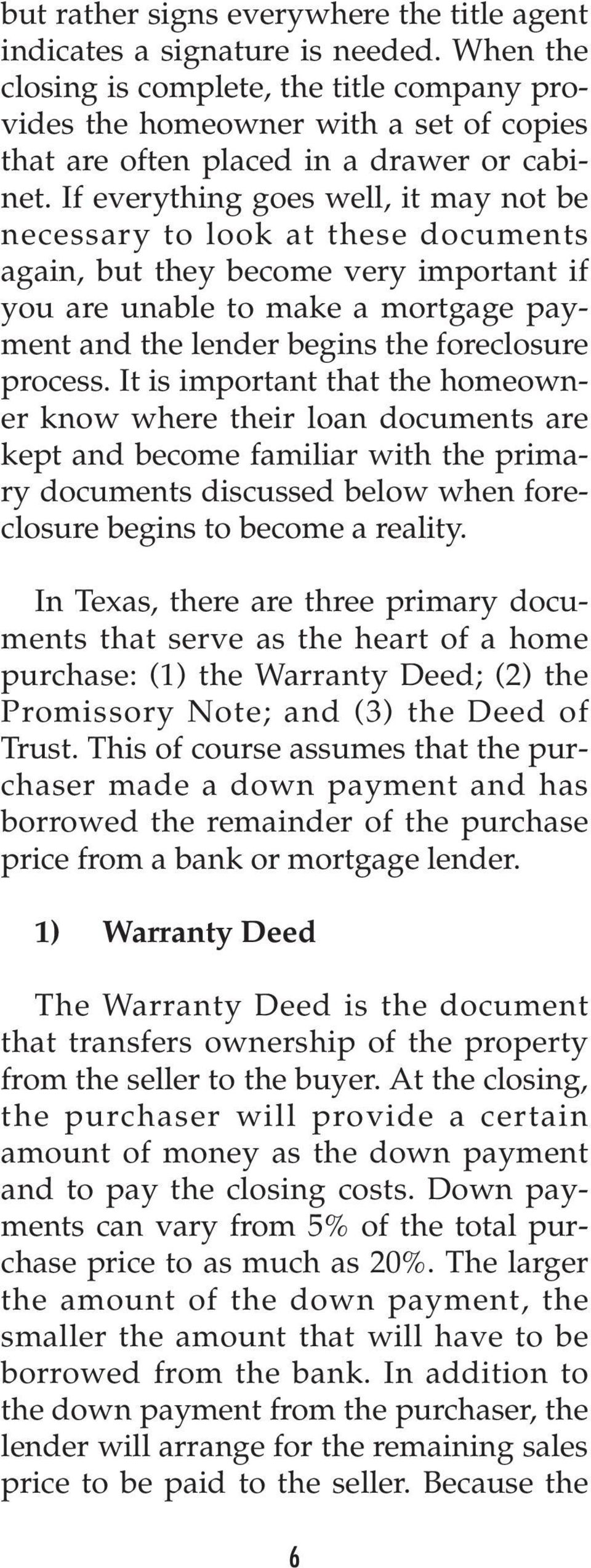 If everything goes well, it may not be necessary to look at these documents again, but they become very important if you are unable to make a mortgage payment and the lender begins the foreclosure