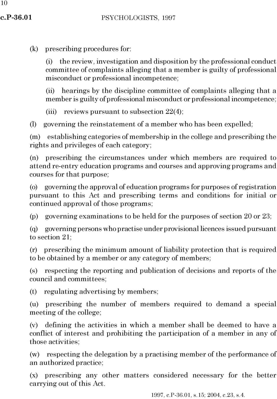 subsection 22(4); (l) governing the reinstatement of a member who has been expelled; (m) establishing categories of membership in the college and prescribing the rights and privileges of each