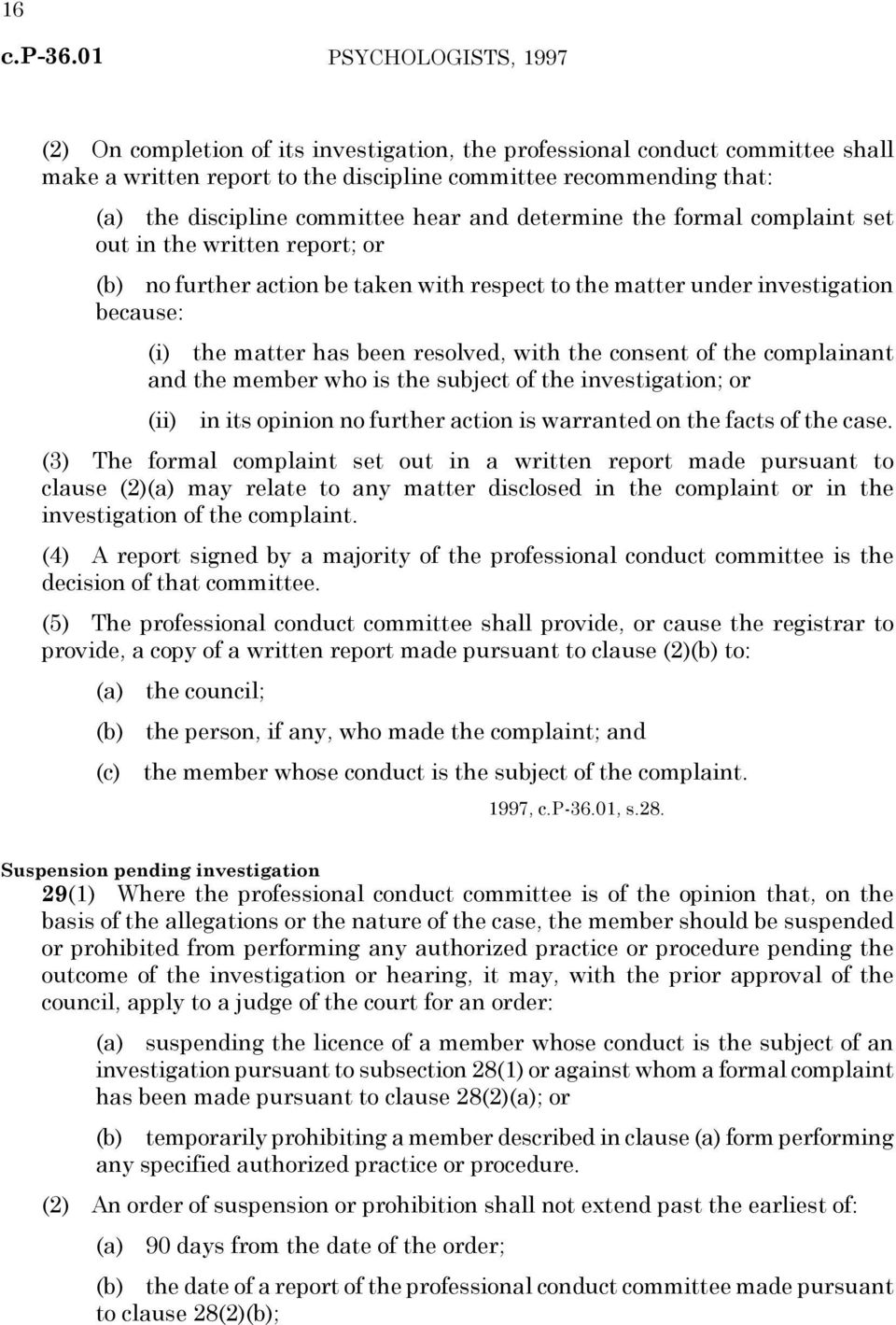 consent of the complainant and the member who is the subject of the investigation; or (ii) in its opinion no further action is warranted on the facts of the case.