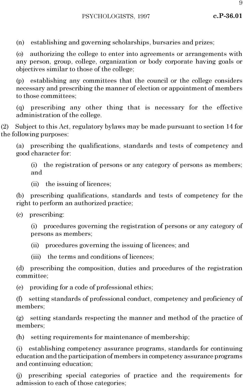 appointment of members to those committees; (q) prescribing any other thing that is necessary for the effective administration of the college.