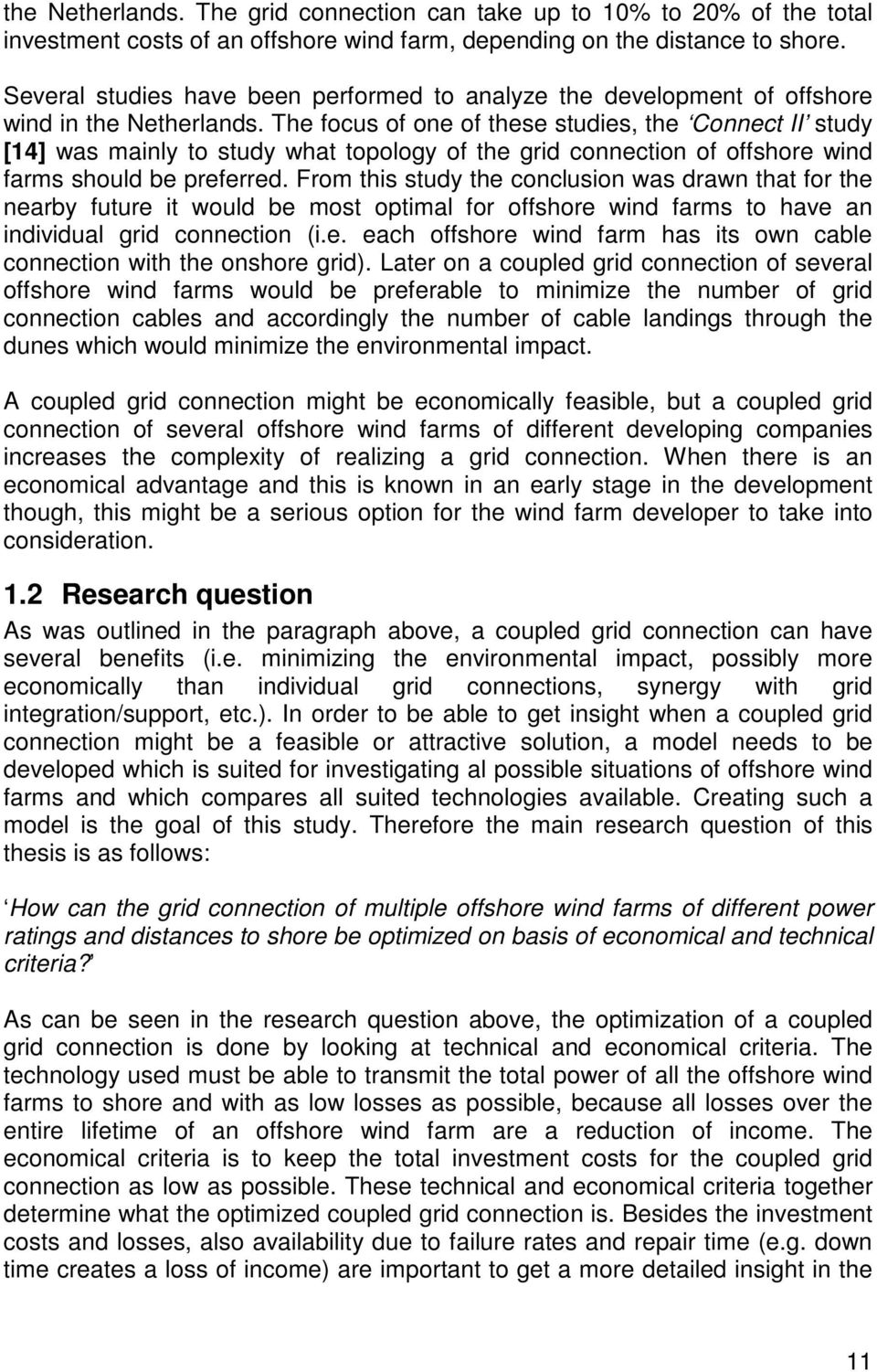 The focus of one of these studies, the Connect II study [14] was mainly to study what topology of the grid connection of offshore wind farms should be preferred.