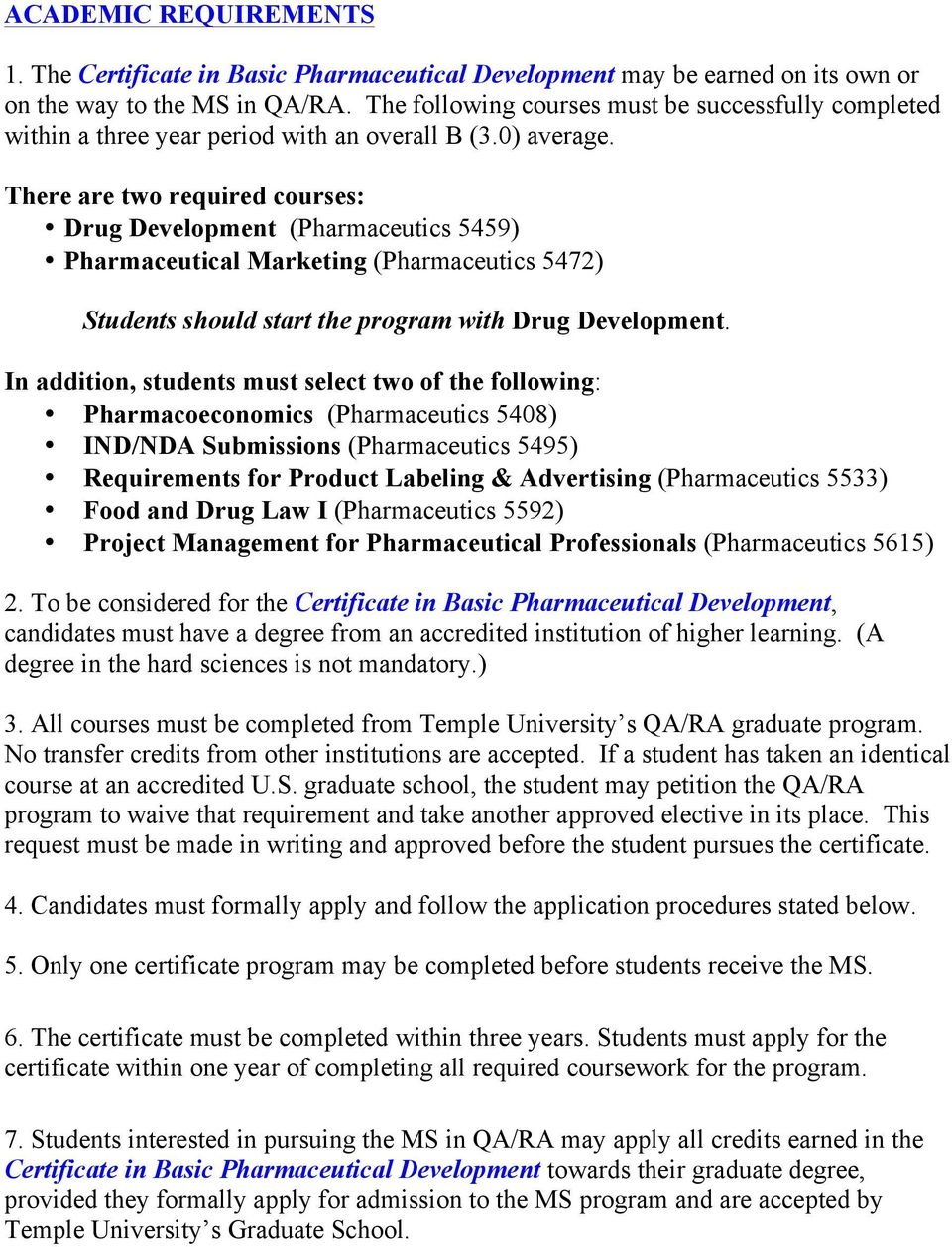 There are two required courses: Drug Development (Pharmaceutics 5459) Pharmaceutical Marketing (Pharmaceutics 5472) Students should start the program with Drug Development.