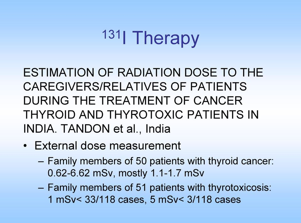 , India External dose measurement Family members of 50 patients with thyroid cancer: 0.62-6.
