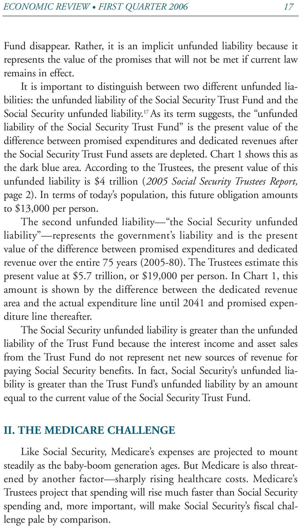 It is important to distinguish between two different unfunded liabilities: the unfunded liability of the Social Security Trust Fund and the Social Security unfunded liability.