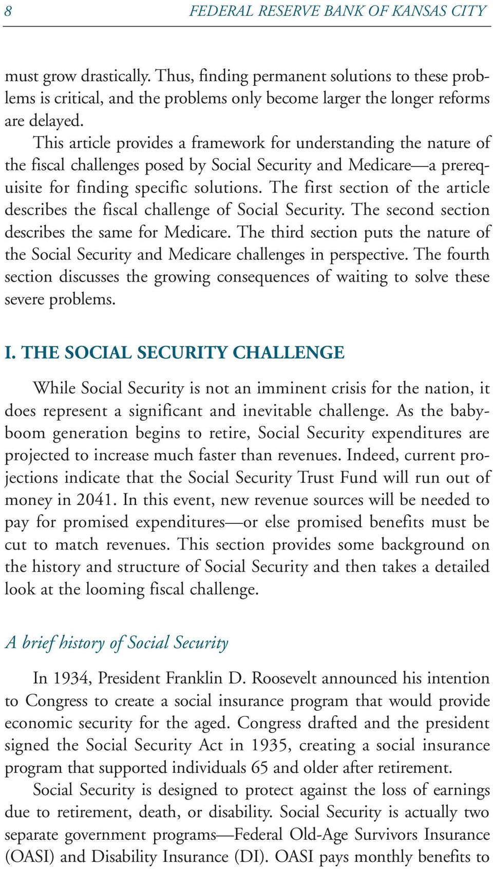The first section of the article describes the fiscal challenge of Social Security. The second section describes the same for Medicare.