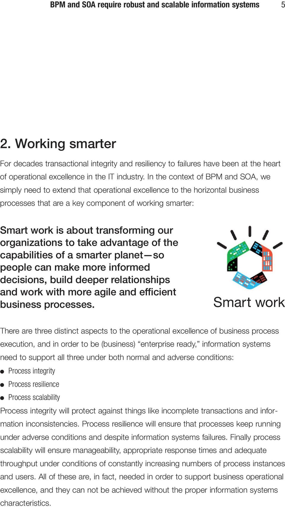 In the context of BPM and SOA, we simply need to extend that operational excellence to the horizontal business processes that are a key component of working smarter: Smart work is about transforming